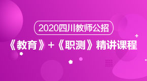 (笔试)2020四川教师公招《教育》+《职测》精讲课程